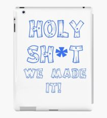 HOLY SH*T WE MADE IT! iPad Case/Skin