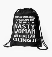 I Never Dreamed I'd Grow Up To Be A Nasty Woman But Here I Am Killing It Drawstring Bag