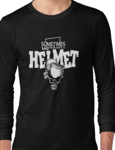 Sometimes life requires a HELMET Long Sleeve T-Shirt