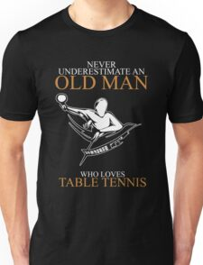 Never Underestimate An Old Man Table Tennis - Gift For Daddy Unisex T-Shirt