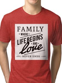 Family Where Life Begins and Love Never Ends Tri-blend T-Shirt