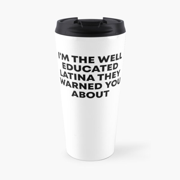 I'm The Well Educated Latina They Warned You About Travel Mug
