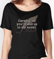 Careful, or You'll End Up In My Novel Writer Women's Relaxed Fit T-Shirt