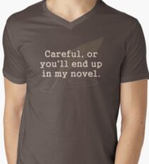 Careful, or You'll End Up In My Novel Writer Men's V-Neck T-Shirt
