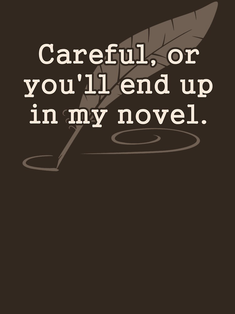 Careful, or You'll End Up In My Novel Writer | Unisex T-Shirt