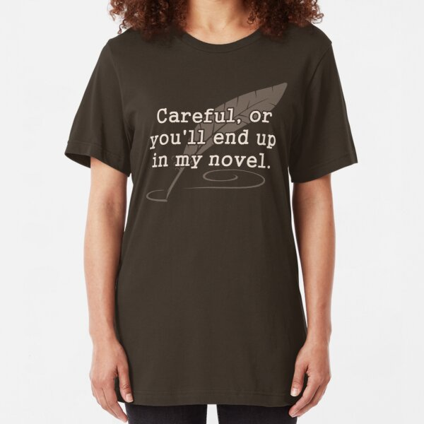 Careful, or You'll End Up In My Novel Writer Slim Fit T-Shirt