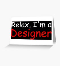 Relax, I'm a Designer Greeting Card