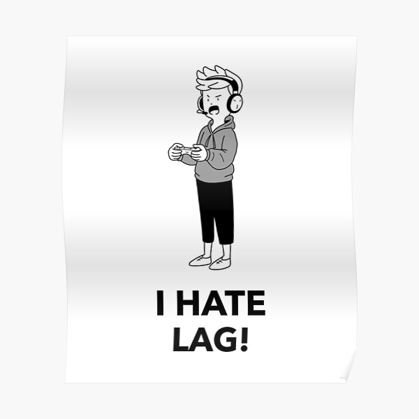 I hate lag gaming Poster