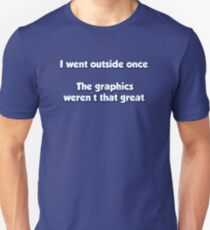 I Went Outside Once.  The Graphics Weren't Great. Unisex T-Shirt