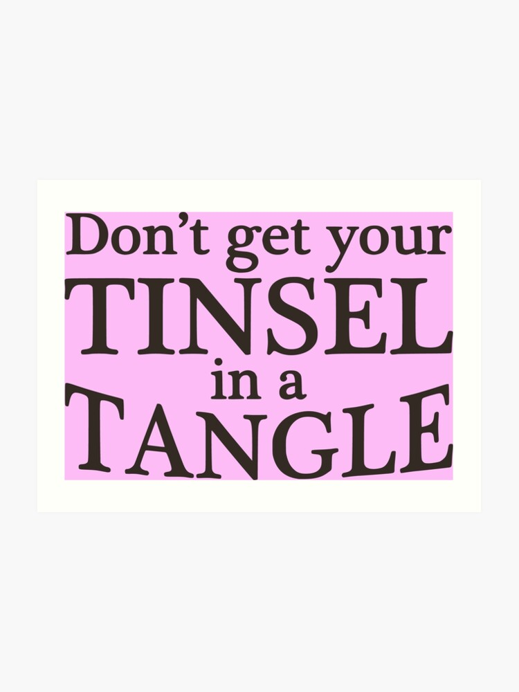 Christmas Tinsel Transparent Background.Dont Get Your Tinsel In A Tangle Christmas Funny Quote Transparent Background Art Print