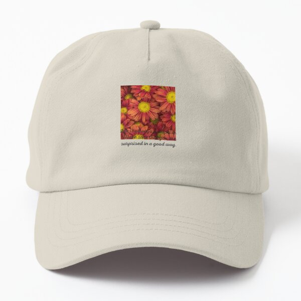 Life is always a surprise make sure that you are surprised in a good way  Dad Hat