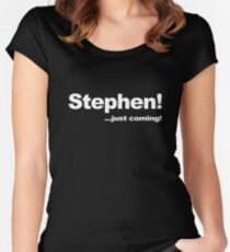 Stephen! ...Just Coming! Women's Fitted Scoop T-Shirt