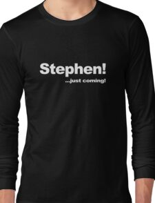 Stephen! ...Just Coming! Long Sleeve T-Shirt