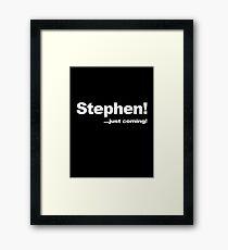Stephen! ...Just Coming! Framed Print