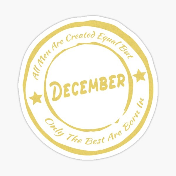 All Men Are Created Equal But Only The Best Are Born In December   Perfect Idea For Gift Cap Sticker