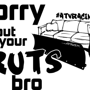 Sorry About Your Ruts Bro by Murray211