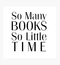 So Many Books So Little Time Photographic Print