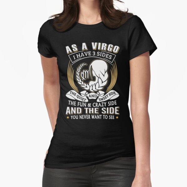 As A Virgo I Have 3 Sides Shirts Fitted T-Shirt