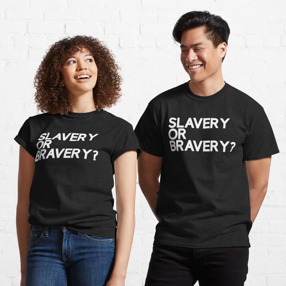 Slavery Or Bravery? Classic T-Shirt