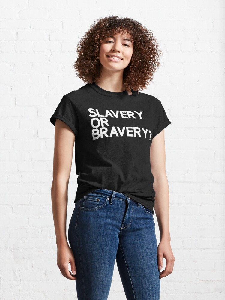 Alternate view of Slavery Or Bravery? Classic T-Shirt