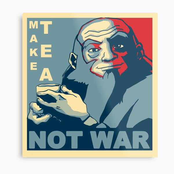 """Iroh """"Make Tea Not War"""" Metal Print"""