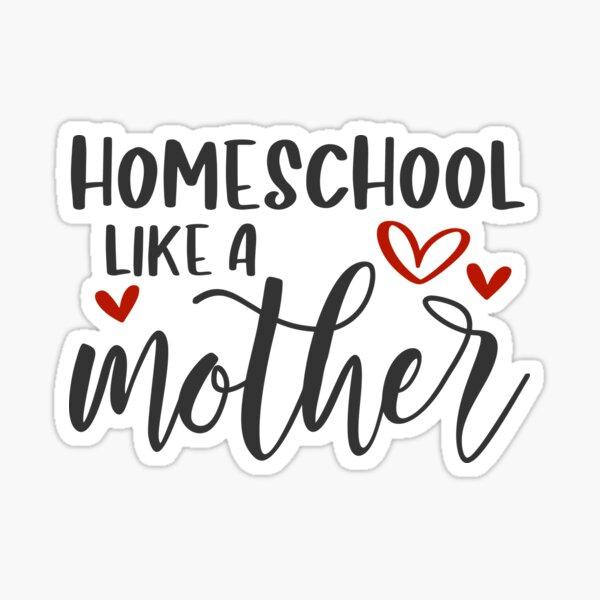 Home School Like A Mother Sticker