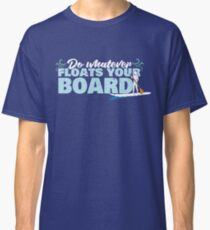 Do Whatever Floats Your Board Standup Paddleboard SUP T Shirt Classic T-Shirt