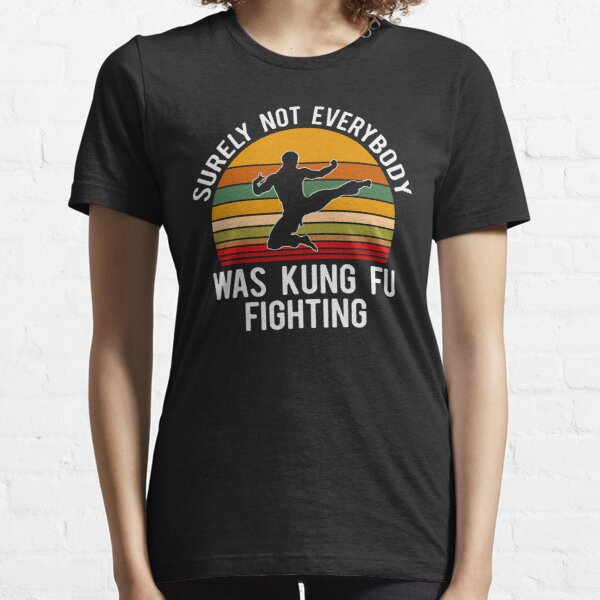 Surely Not Everybody Was Kung Fu Fighting Essential T-Shirt Essential T-Shirt