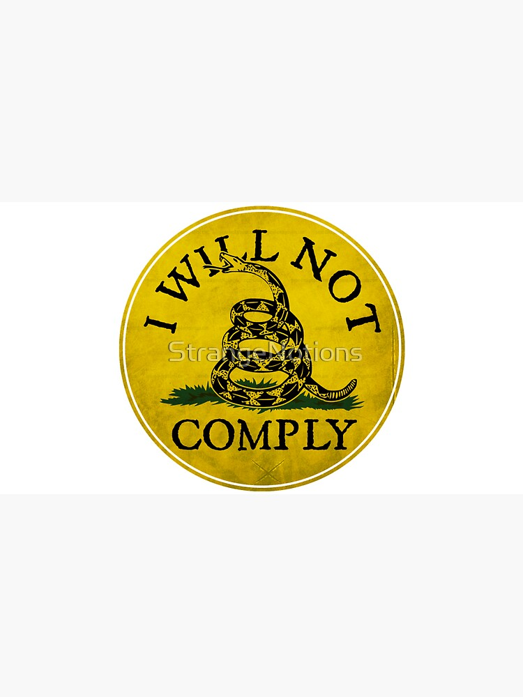 """""""I Will Not Comply"""" With Don't Tread on Me Rattlesnake by StrangeNotions"""