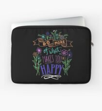 Do more of what makes you happy! Laptop Sleeve