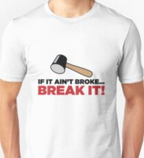 If it is not broke, do vandalize! Unisex T-Shirt