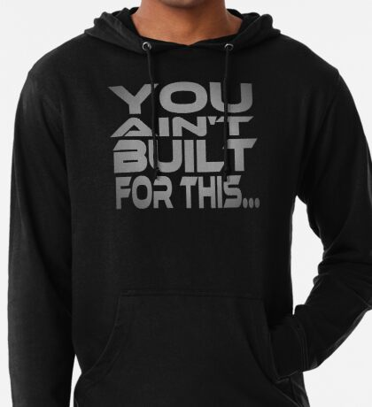 You Ain't Built For This... Lightweight Hoodie