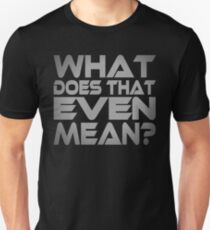 What Does That Even Mean? Unisex T-Shirt