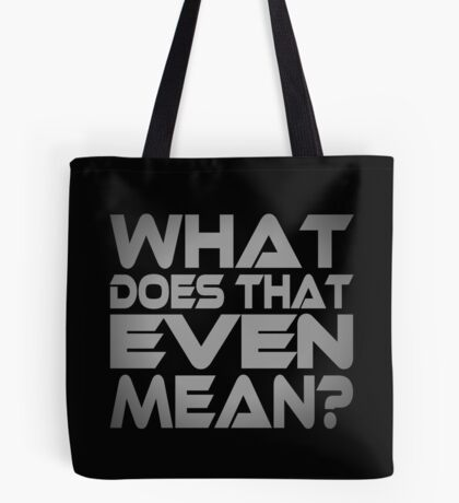 What Does That Even Mean? Tote Bag