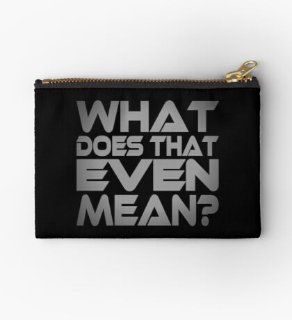 What Does That Even Mean? Studio Pouch