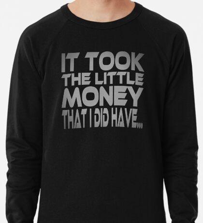 It Took the Little Money I Did Have... Lightweight Sweatshirt