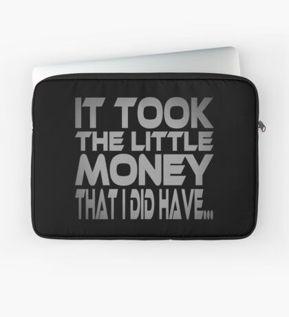 It Took the Little Money I Did Have... Laptop Sleeve