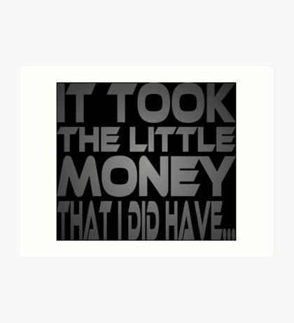It Took the Little Money I Did Have... Art Print