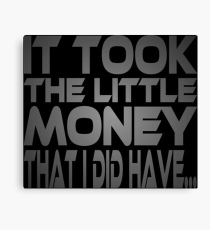 It Took the Little Money I Did Have... Canvas Print