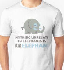 Only elephants are not Irr Elephant! Unisex T-Shirt
