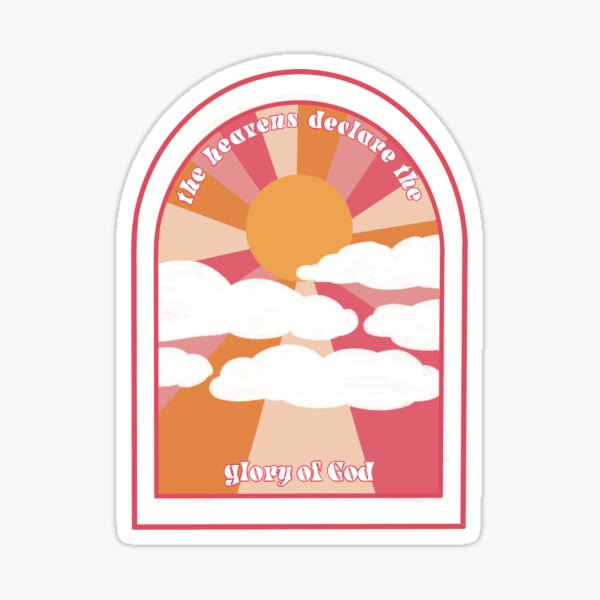 The heavens shall declare the glory of God Sticker