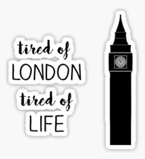 tired of london, tired of life Sticker