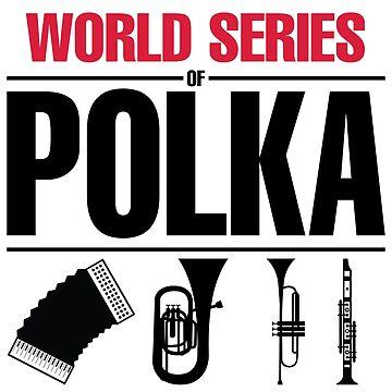 World Series of Polka by KirbyKoolAid
