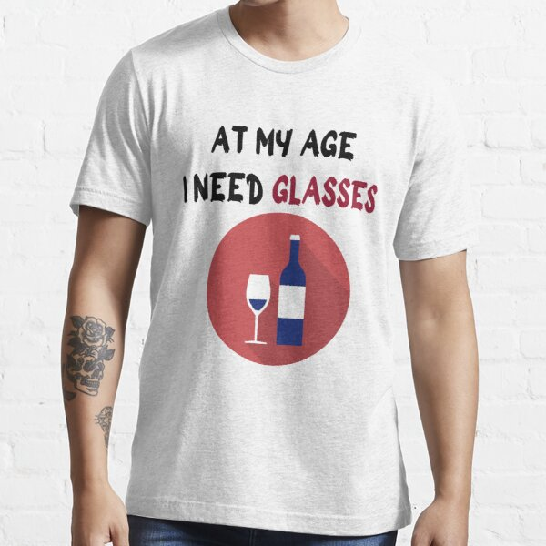 At My Age I Need Glasses Classic T-Shirt Coupon