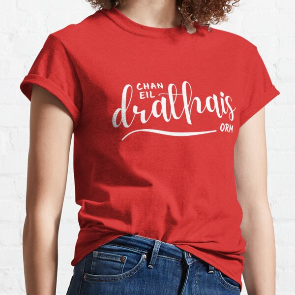 Chan eil drathais orm - I don't have underpants on - Scottish Gaelic Classic T-Shirt