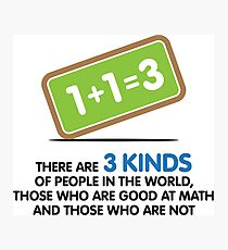 There are 3 kinds of people on this earth Photographic Print