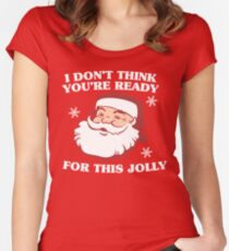 I Don't Think You're Ready For This Jolly Women's Fitted Scoop T-Shirt