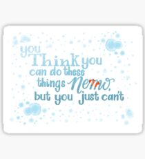 You think you can do these things, Nemo but you just can't. Sticker