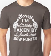 Sorry I'm Already Taken By A Super Hot Bow Hunter T-Shirt Unisex T-Shirt
