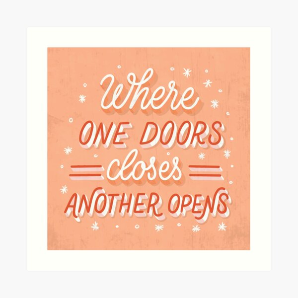 Where One Doors Closes Another Opens Art Print